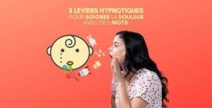 3 leviers hypnotiques pour calmer la douleur avec l'hypnose Versailles